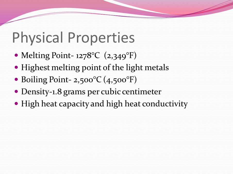 Physical Properties Melting Point- 1278°C (2,349°F)