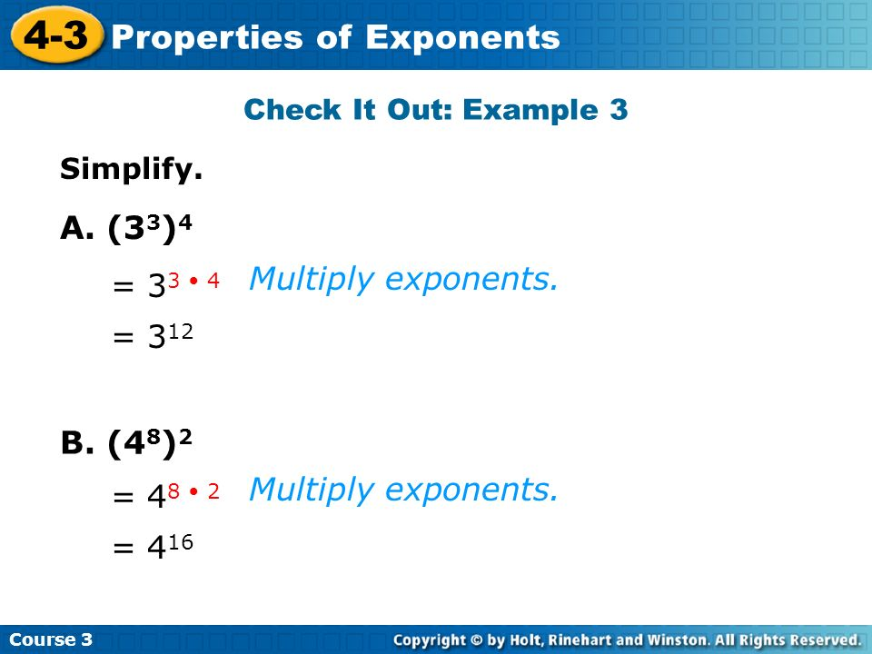 A. (33)4 Multiply exponents. = 33 • 4 = 312 B. (48)2