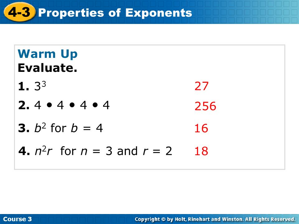 Warm Up Evaluate • 4 • 4 • b2 for b = n2r for n = 3 and r = 2 18