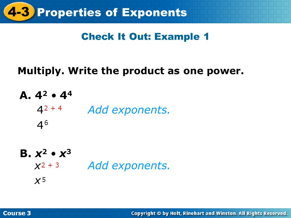 A. 42 • 44 4 Add exponents. 4 B. x2 • x3 x Add exponents. x