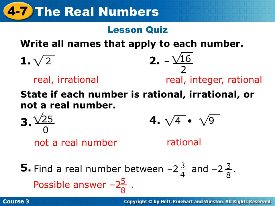 Lesson Quiz Write all names that apply to each number. 1. 2. 2. – 16 2. real, irrational. real, integer, rational.