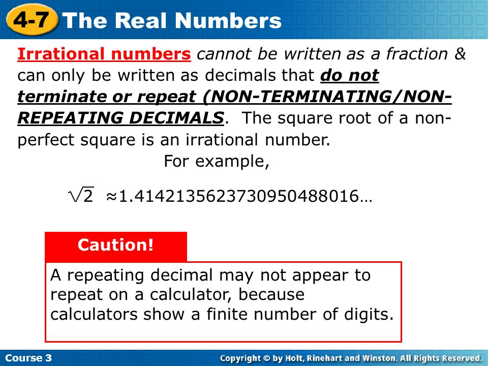 Irrational numbers cannot be written as a fraction & can only be written as decimals that do not terminate or repeat (NON-TERMINATING/NON-REPEATING DECIMALS. The square root of a non-perfect square is an irrational number.