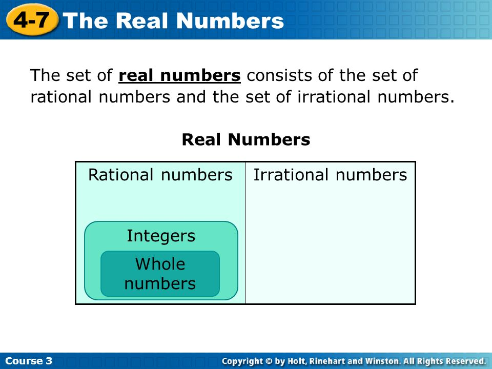 The set of real numbers consists of the set of rational numbers and the set of irrational numbers.