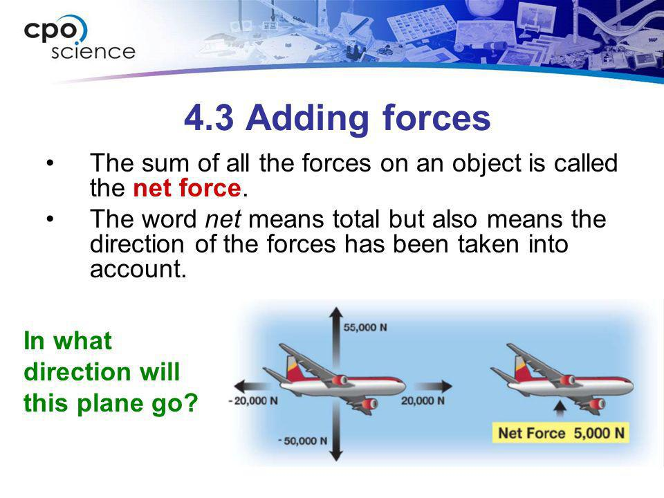 4.3 Adding forces The sum of all the forces on an object is called the net force.