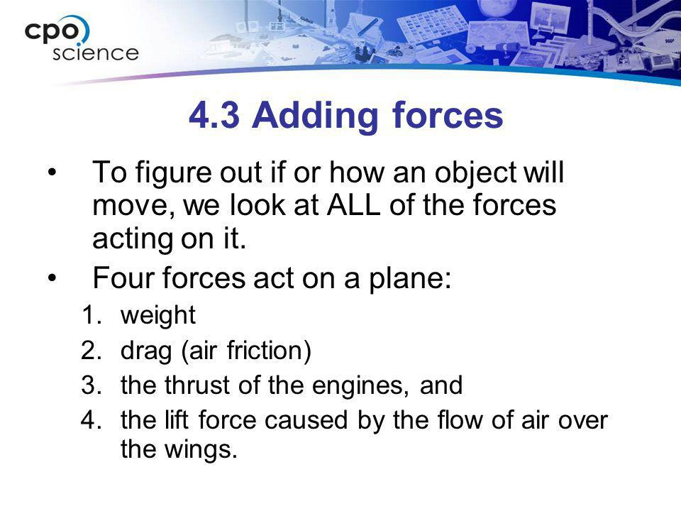 4.3 Adding forces To figure out if or how an object will move, we look at ALL of the forces acting on it.