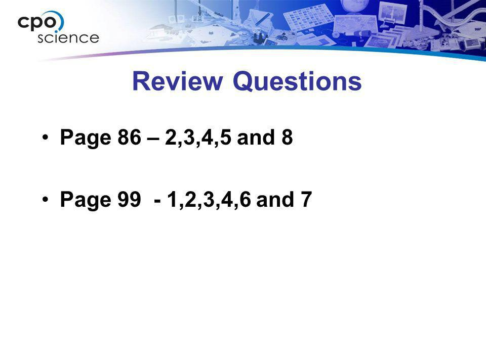 Review Questions Page 86 – 2,3,4,5 and 8 Page 99 - 1,2,3,4,6 and 7