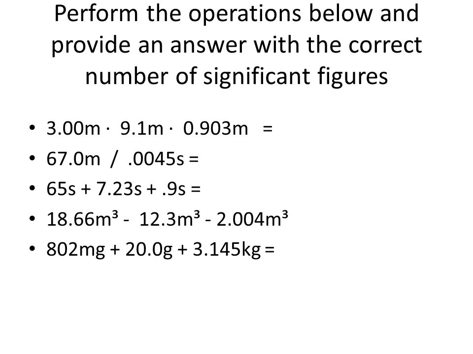 Perform the operations below and provide an answer with the correct number of significant figures