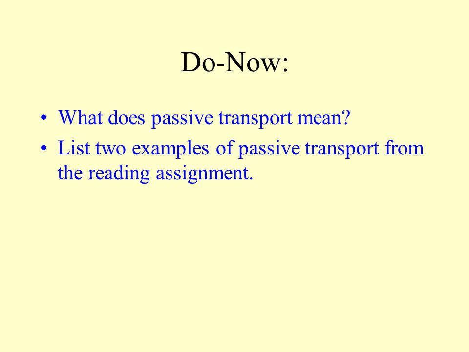 Do-Now: What does passive transport mean