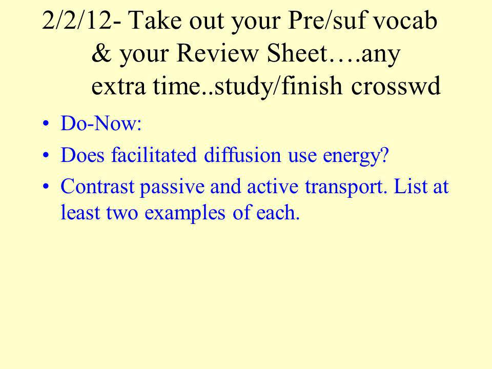 2/2/12- Take out your Pre/suf vocab. & your Review Sheet…. any