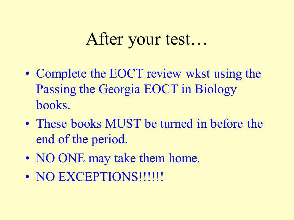 After your test… Complete the EOCT review wkst using the Passing the Georgia EOCT in Biology books.