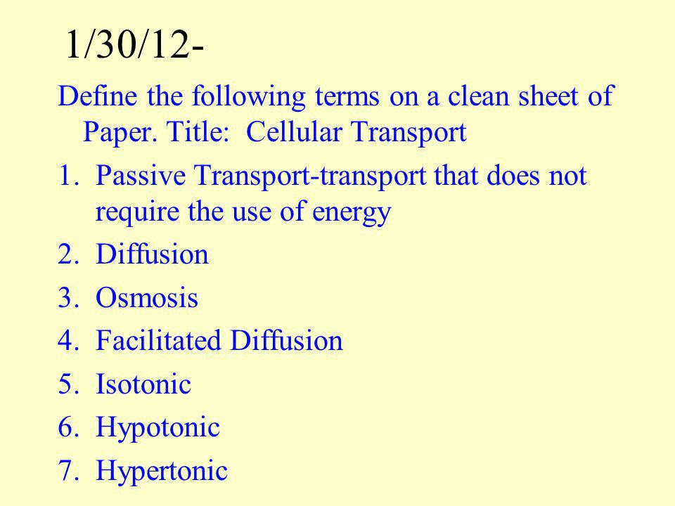 1/30/12- Define the following terms on a clean sheet of Paper. Title: Cellular Transport.