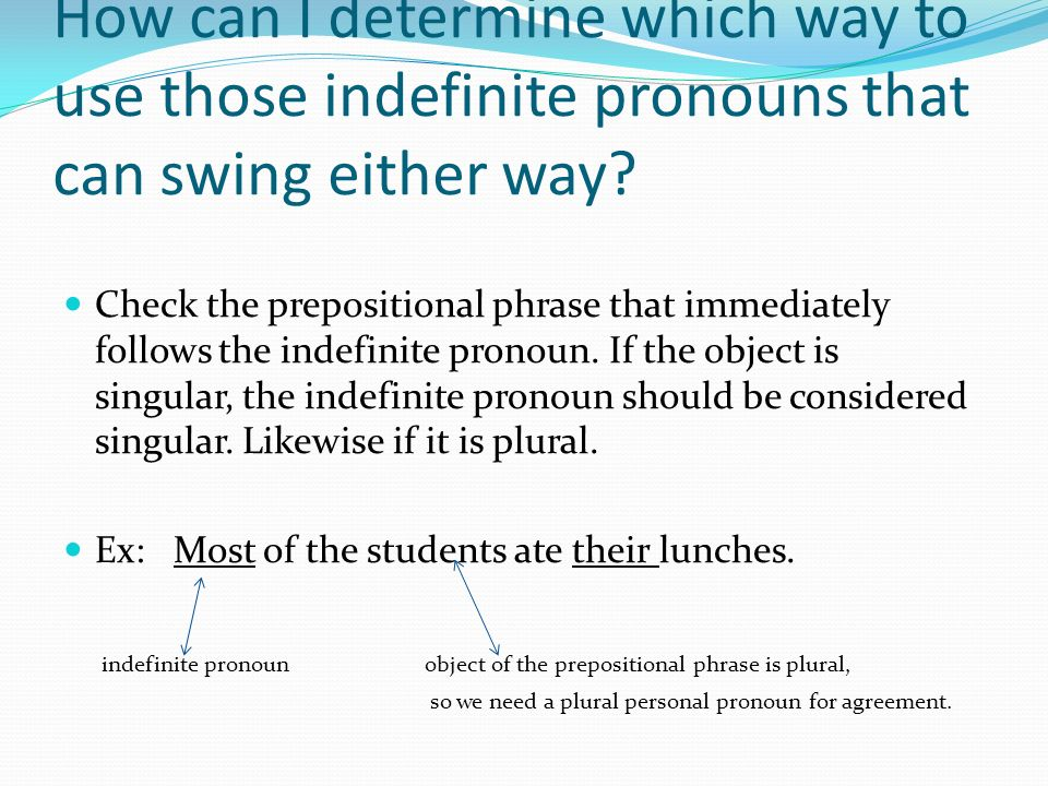 How can I determine which way to use those indefinite pronouns that can swing either way