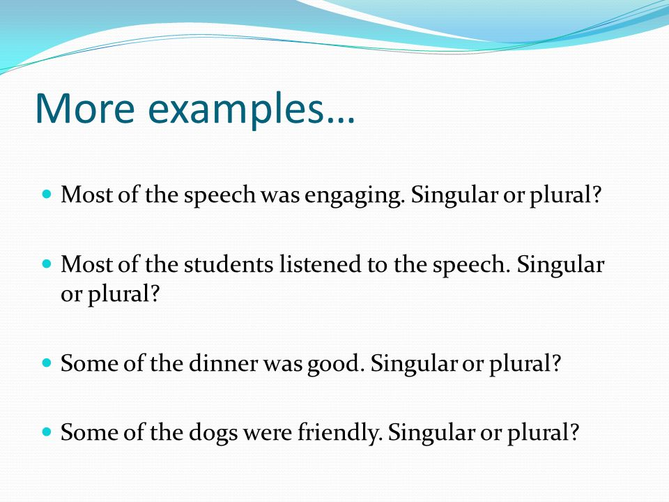 More examples… Most of the speech was engaging. Singular or plural