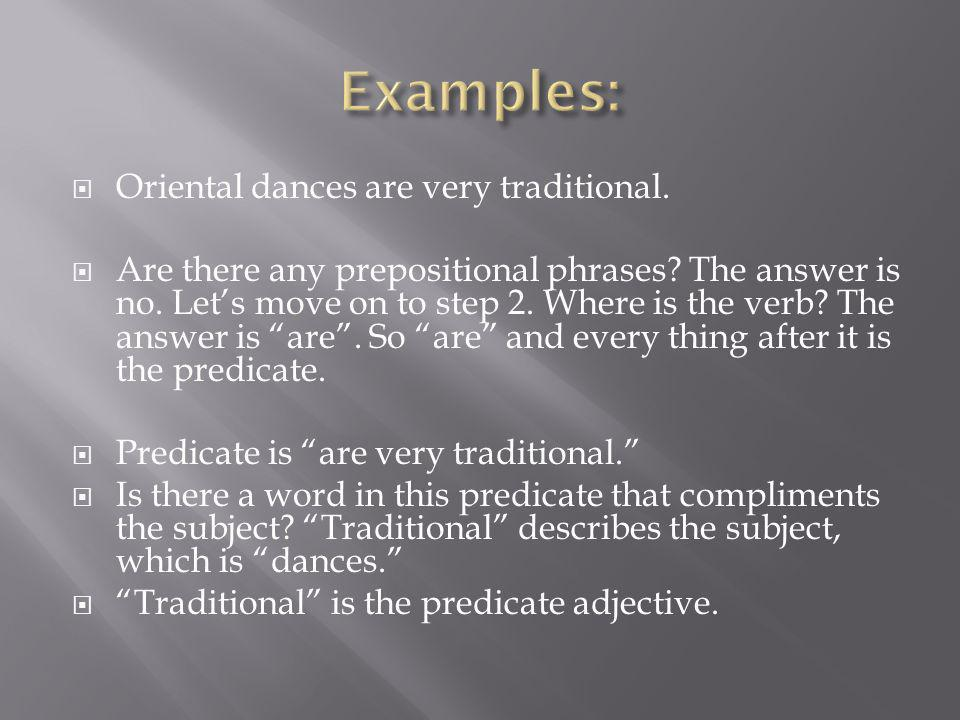 Examples: Oriental dances are very traditional.