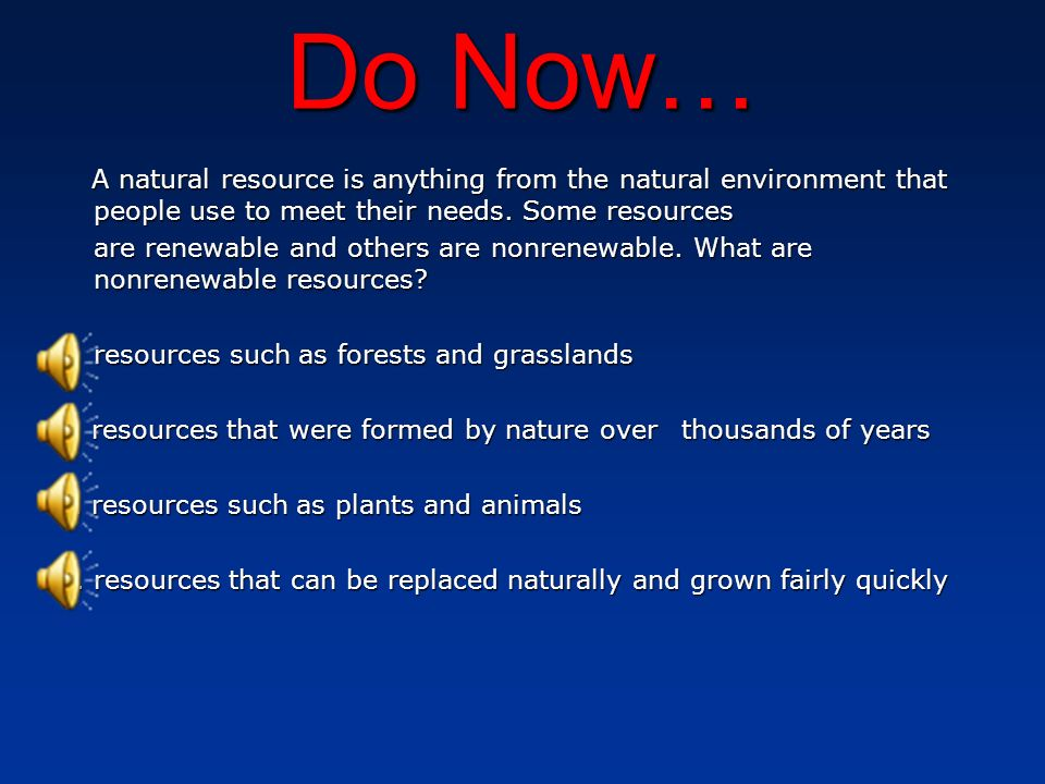 Do Now… A natural resource is anything from the natural environment that people use to meet their needs. Some resources.
