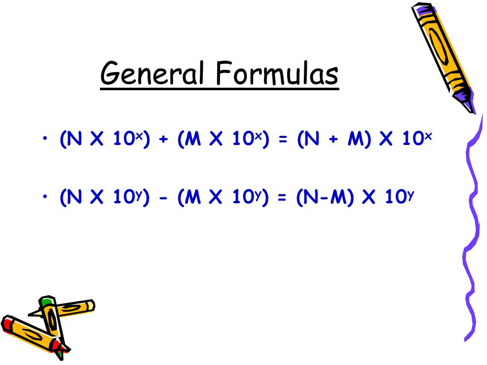 General Formulas (N X 10x) + (M X 10x) = (N + M) X 10x