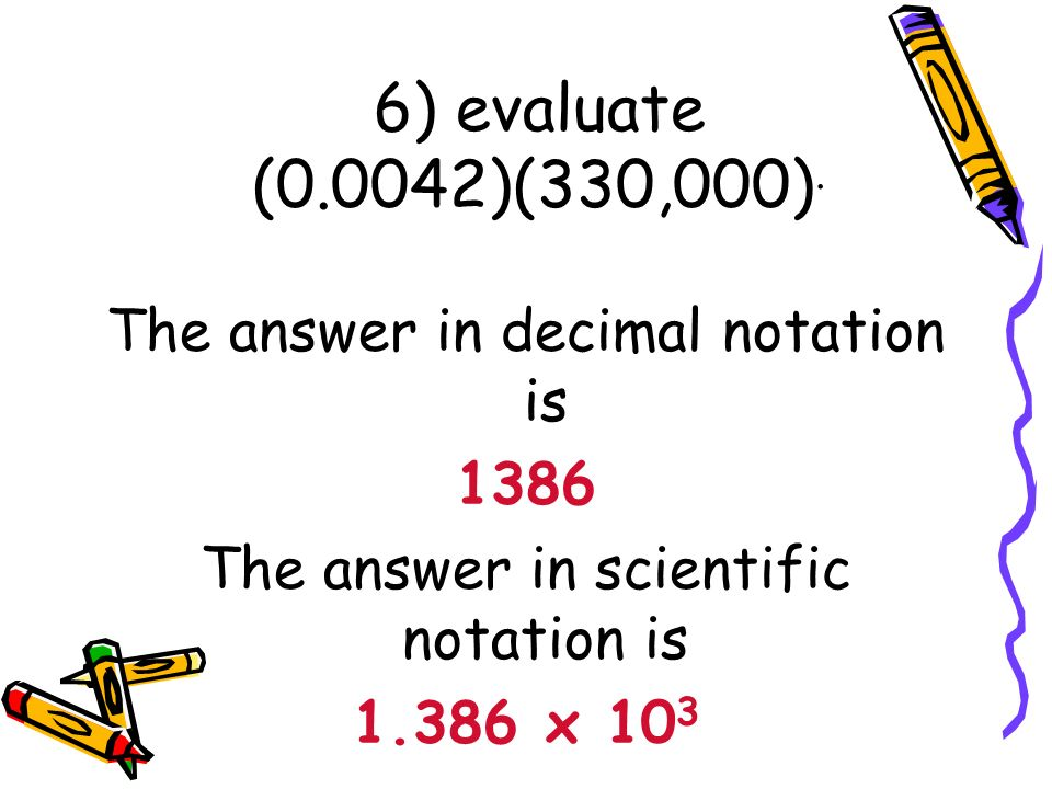 6) evaluate (0.0042)(330,000). The answer in decimal notation is 1386