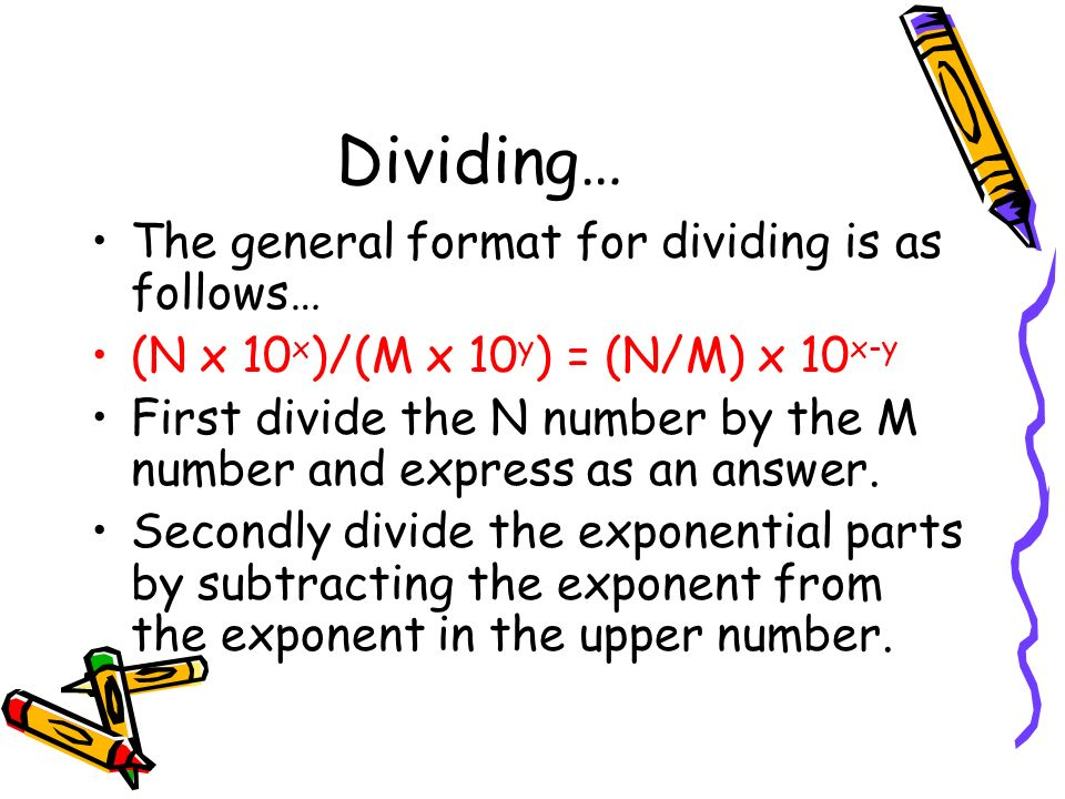 Dividing… The general format for dividing is as follows…