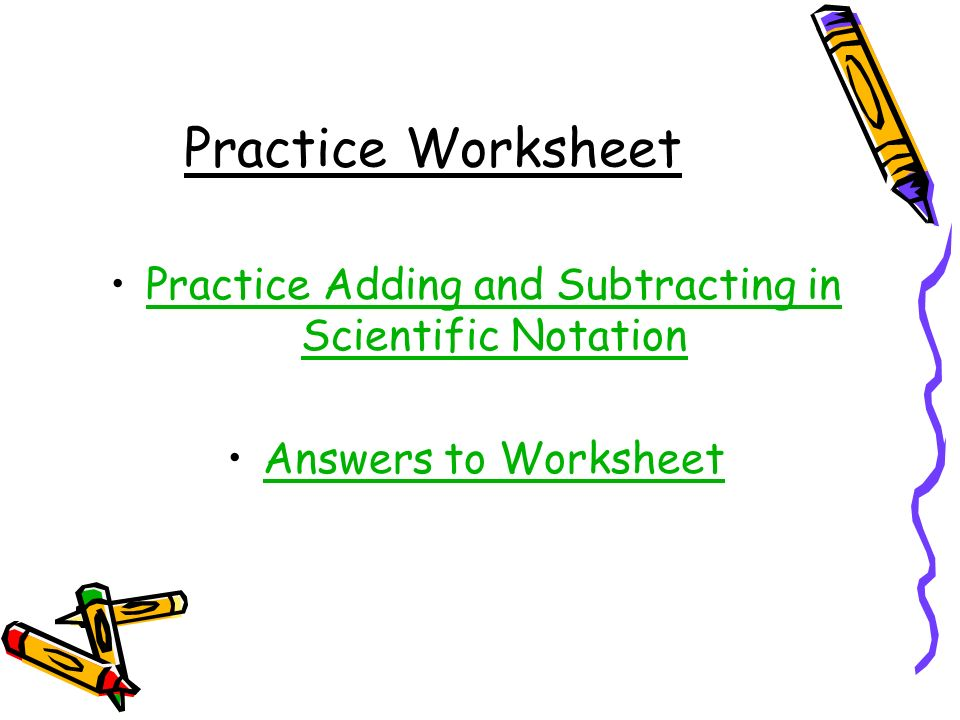 Practice Adding and Subtracting in Scientific Notation