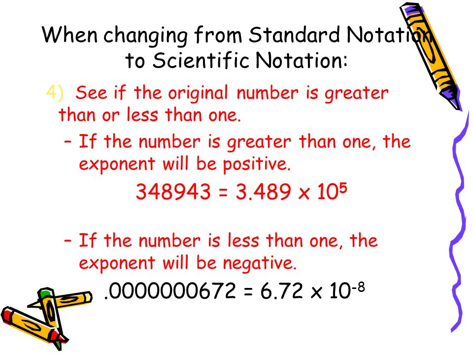When changing from Standard Notation to Scientific Notation: