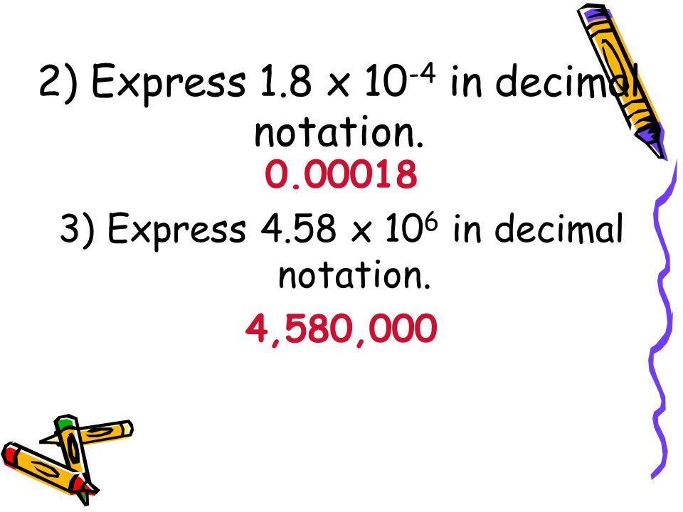 2) Express 1.8 x 10-4 in decimal notation.