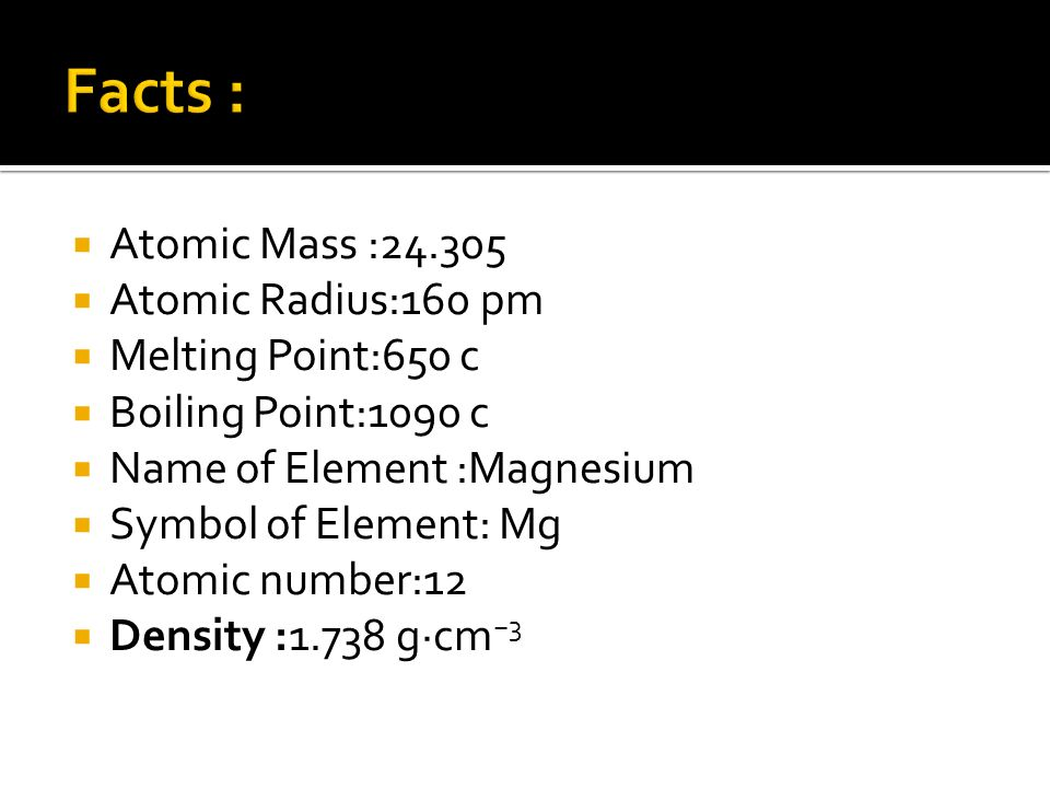 Magnesium ppt video online download facts atomic mass 24305 atomic radius160 pm melting point650 c urtaz