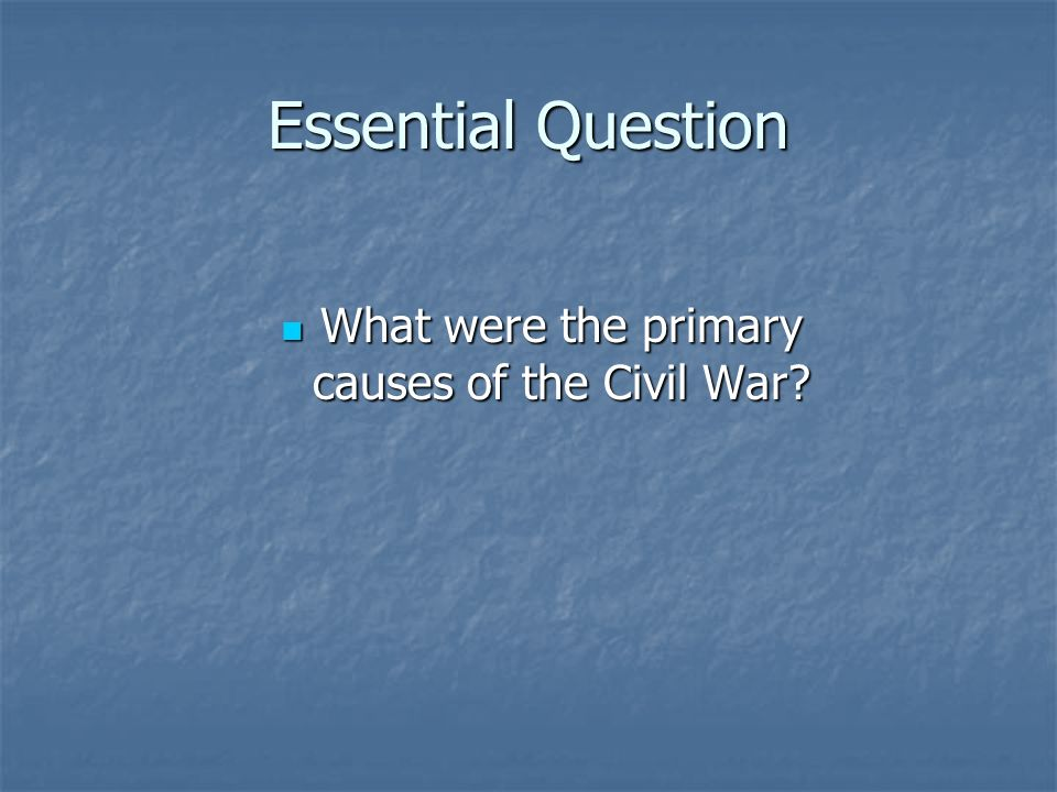 What were the primary causes of the Civil War