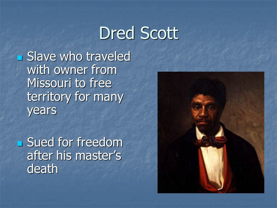 Dred Scott Slave who traveled with owner from Missouri to free territory for many years.