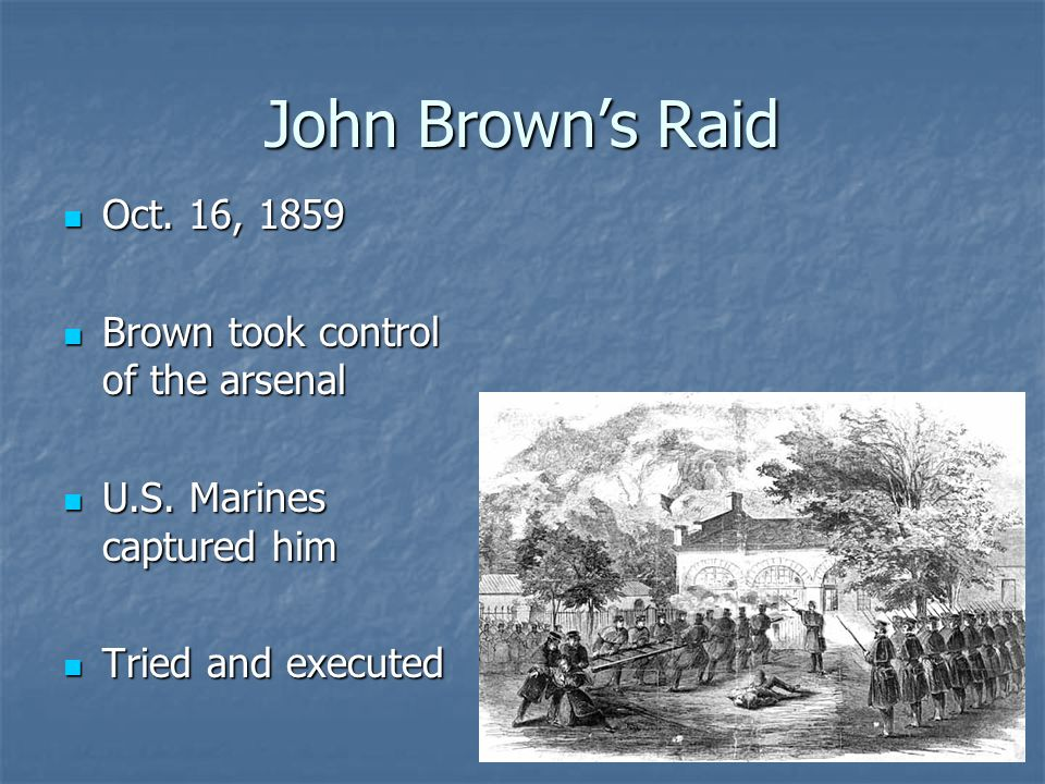 John Brown's Raid Oct. 16, 1859 Brown took control of the arsenal