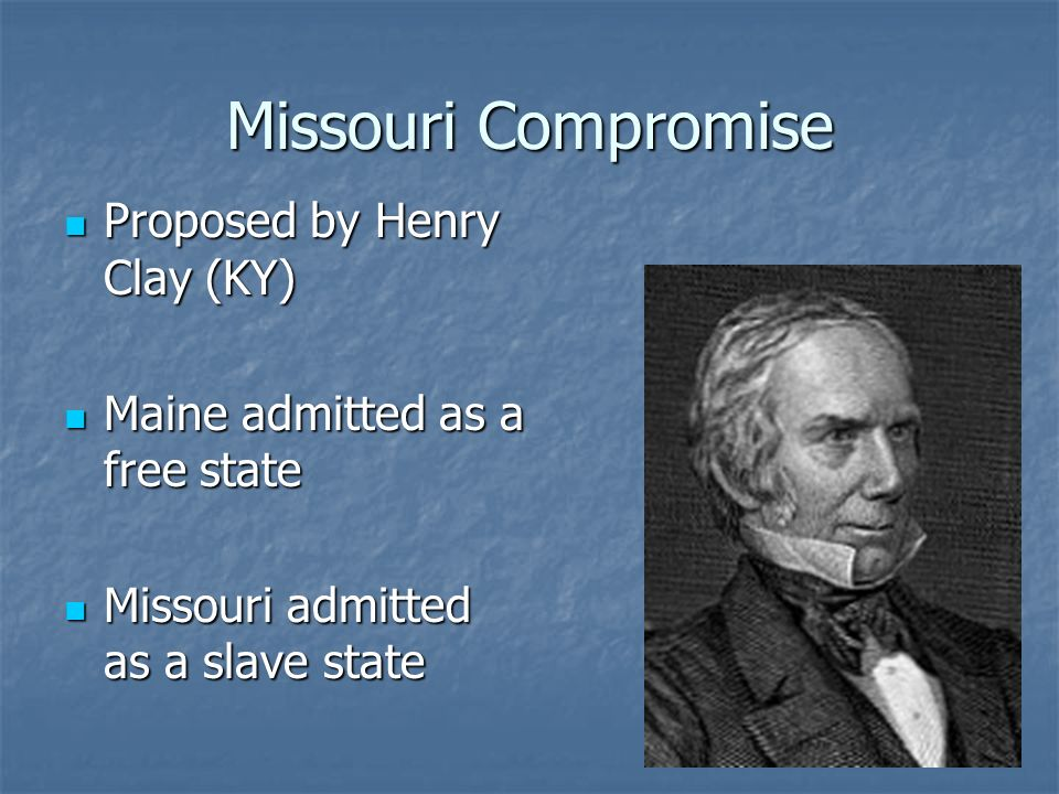 Missouri Compromise Proposed by Henry Clay (KY)