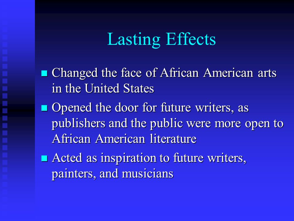 Lasting Effects Changed the face of African American arts in the United States.