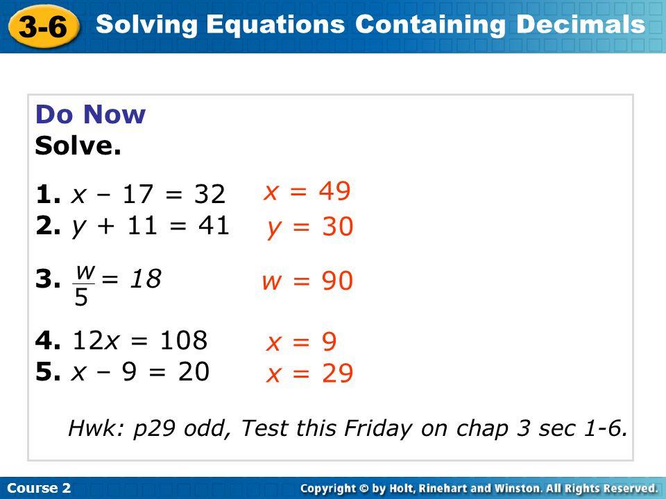 Do Now Solve. 1. x – 17 = 32. 2. y + 11 = 41. 3. = 18. 4. 12x = 108. 5. x – 9 = 20. x = 49.