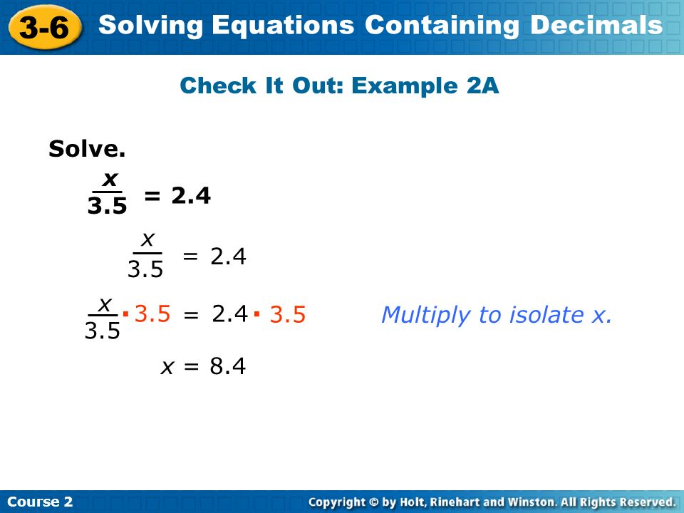 · · 3.5 Check It Out: Example 2A Solve. x = 2.4 3.5 x = 2.4 3.5 x 3.5