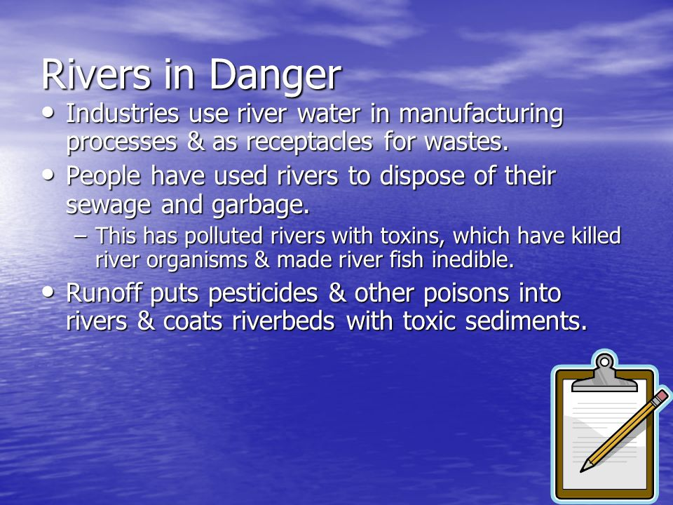 Rivers in Danger Industries use river water in manufacturing processes & as receptacles for wastes.