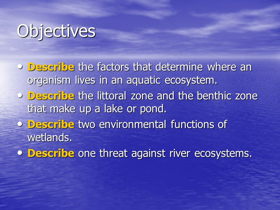 Objectives Describe the factors that determine where an organism lives in an aquatic ecosystem.