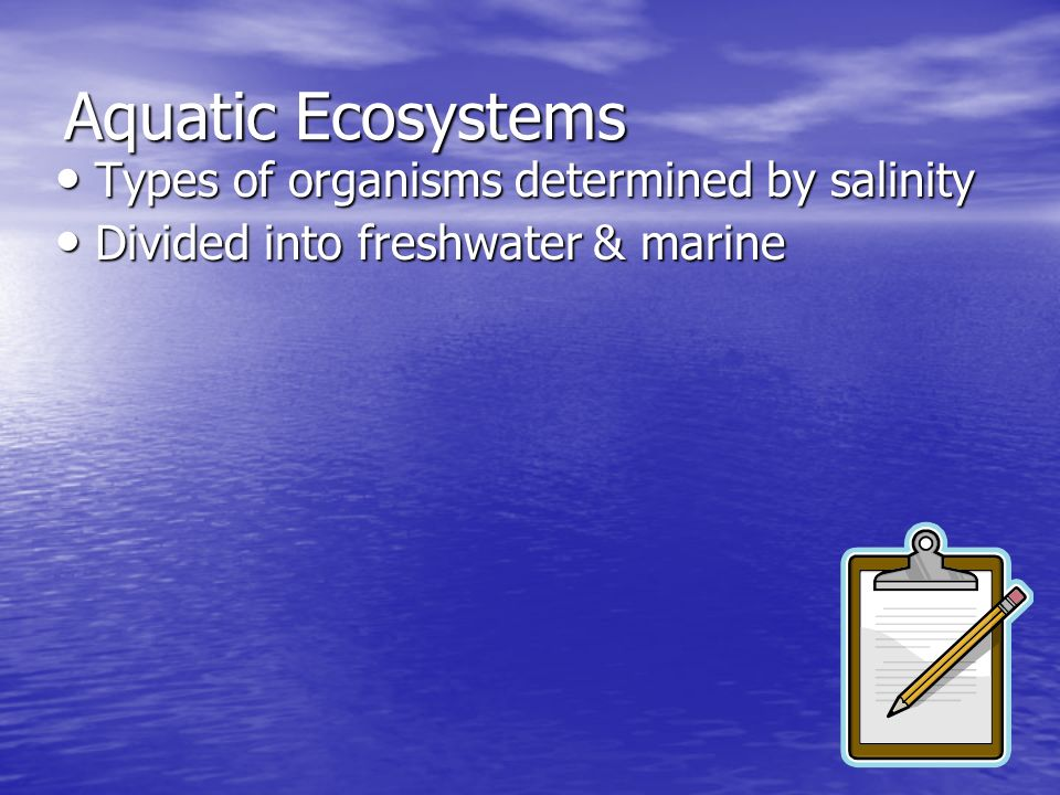 Aquatic Ecosystems Types of organisms determined by salinity