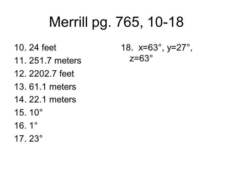 Merrill pg. 765, 10-18 10. 24 feet 11. 251.7 meters 12. 2202.7 feet 13. 61.1 meters 14. 22.1 meters 15. 10° 16. 1° 17. 23°