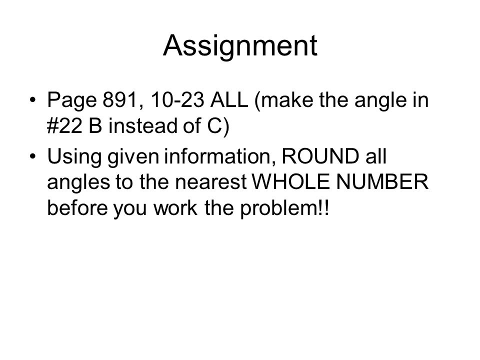 Assignment Page 891, 10-23 ALL (make the angle in #22 B instead of C)