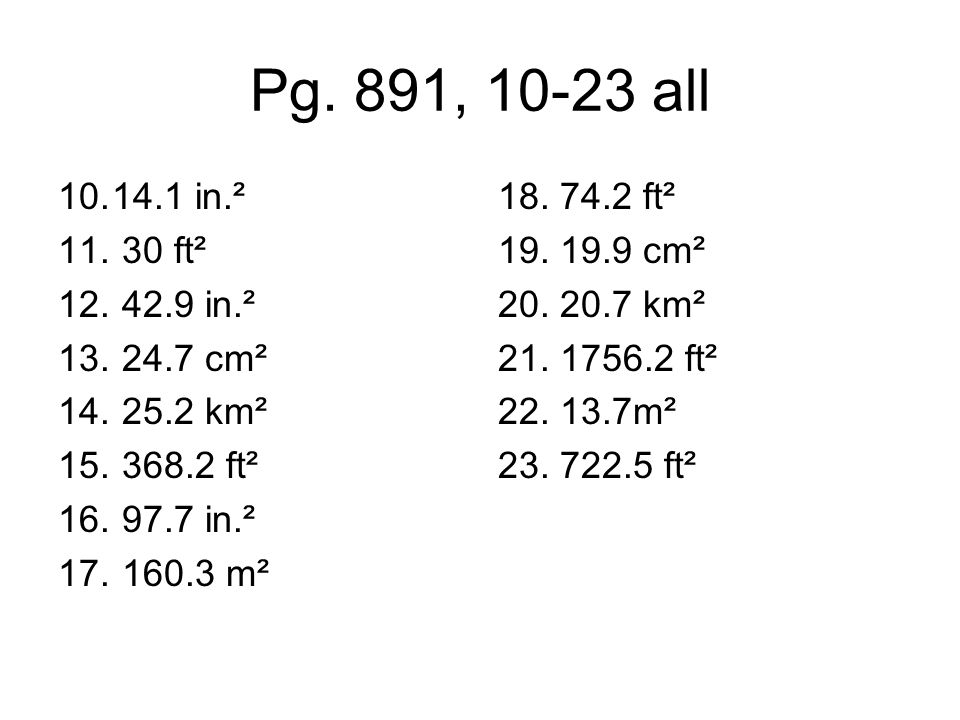 Pg. 891, 10-23 all 14.1 in.² 30 ft² 42.9 in.² 24.7 cm² 25.2 km²