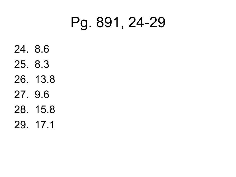 Pg. 891, 24-29 8.6 8.3 13.8 9.6 15.8 17.1