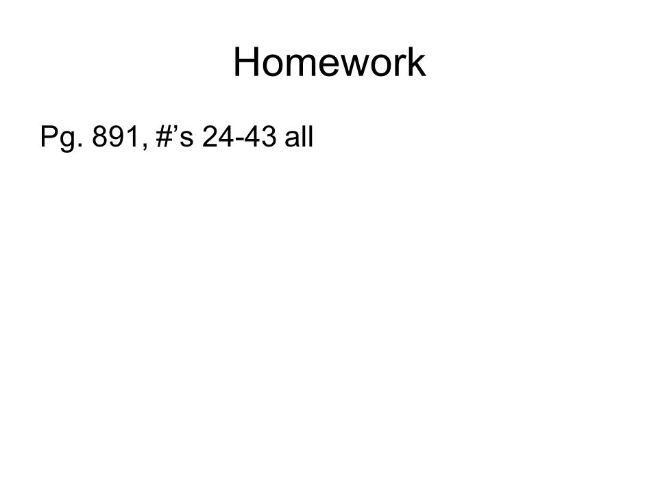 Homework Pg. 891, #'s 24-43 all