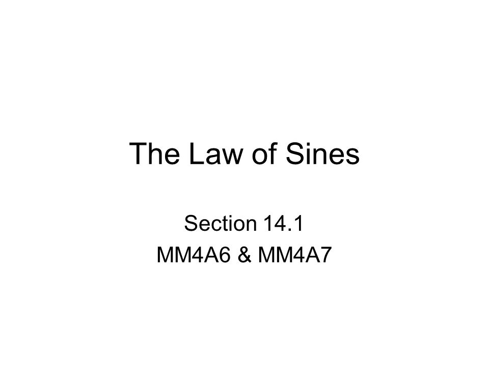 The Law of Sines Section 14.1 MM4A6 & MM4A7