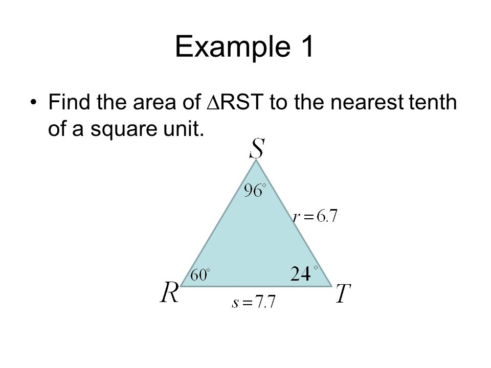 Example 1 Find the area of ∆RST to the nearest tenth of a square unit.