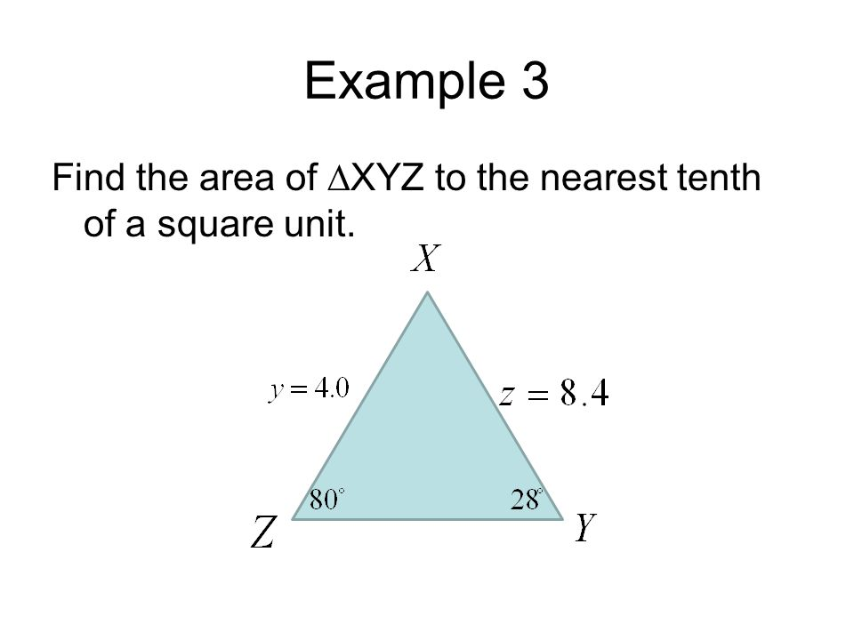 Example 3 Find the area of ∆XYZ to the nearest tenth of a square unit.
