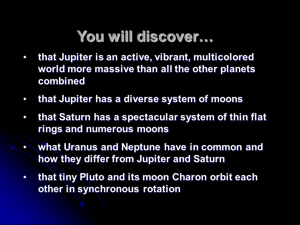 You will discover… that Jupiter is an active, vibrant, multicolored world more massive than all the other planets combined.