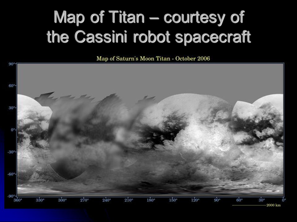 Map of Titan – courtesy of the Cassini robot spacecraft