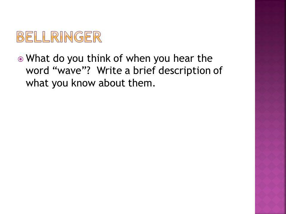 Bellringer What do you think of when you hear the word wave .