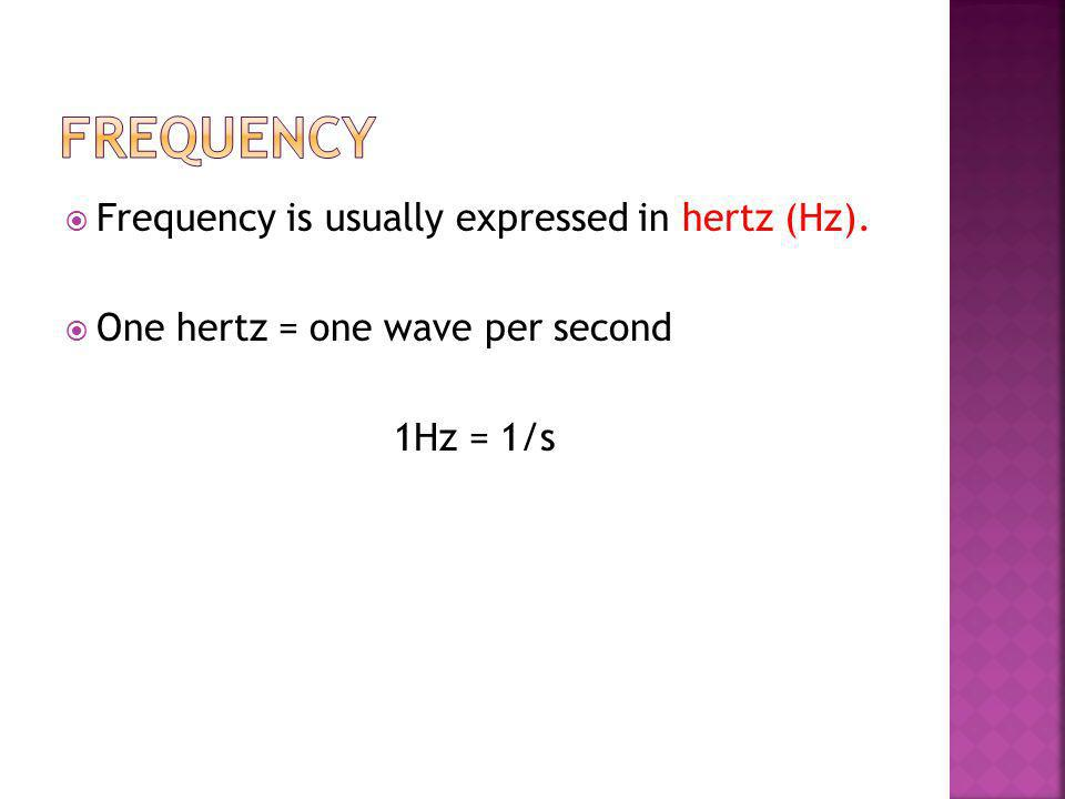 Frequency Frequency is usually expressed in hertz (Hz).