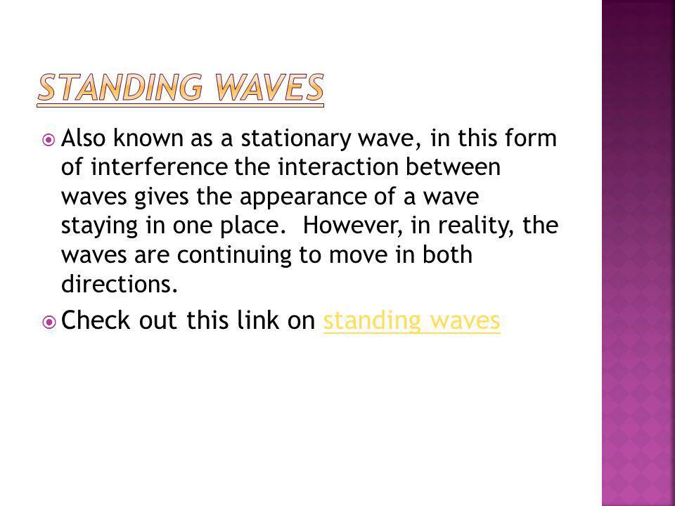 Standing Waves Check out this link on standing waves