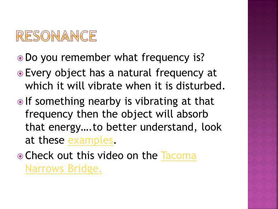 Resonance Do you remember what frequency is